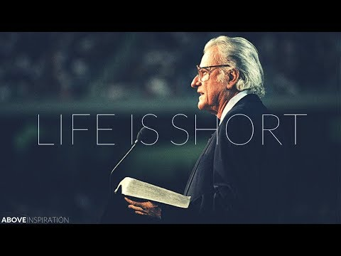 LIFE IS SHORT Live Every Day for God Billy Graham Inspirational & Motivational Video