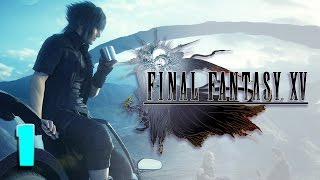 EVERYTHING LOOKS GOOD AND I FEEL FINE! | Final Fantasy XV #1