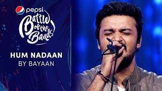 Bayaan | Hum Nadaan | Pepsi Battle of the Bands | Season 3