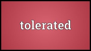 Tolerated Meaning