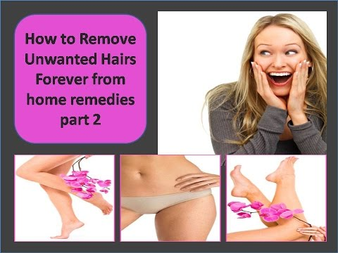 How to Remove Unwanted Hairs Forever from home remedies part 2