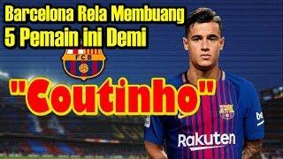 Barcelona Rela Membuang 5 Pemain ini Demi Coutinho