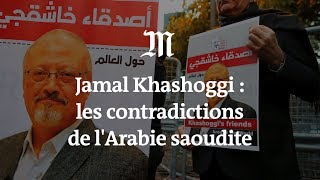 Affaire Jamal Khashoggi : les contradictions de l