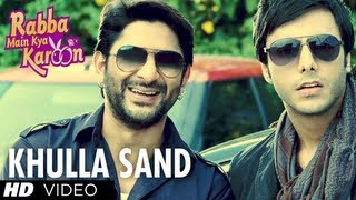 Khulla Sand Video Song | Rabba Main Kya Karoon | Arshad Warsi, Akash Chopra