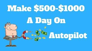 500-1000 Dollars A Day On Autopilot!!!