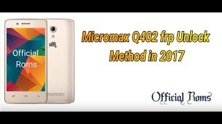 Micromax Q402 frp unlock method 2017 by using frp tools