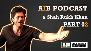AIB Podcast : feat. Shah Rukh Khan (Part 02)