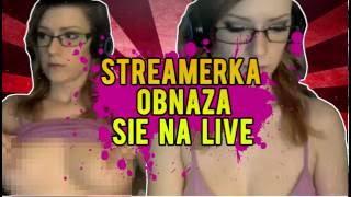 STREAMERKA OBNAŻA SIĘ NA LIVE!!!