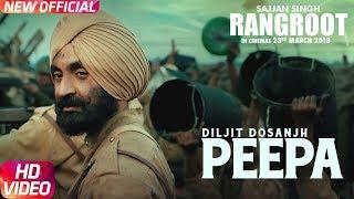 PEEPA  | SAJJAN SINGH RANGROOT| DILJIT DOSANJH | Pankaj Batra | Latest Punjabi Song 2018