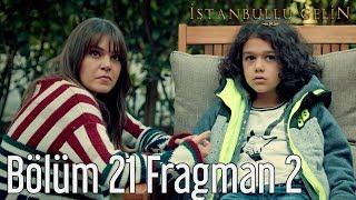 İstanbullu Gelin 21. Bölüm 2. Fragman