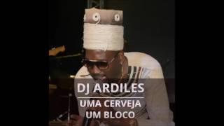 DJ Ardiles - Uma Cerveja, Um Bloco (Audio)