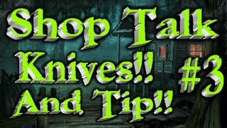 Shop Talk And Knife Tip Of The Day!!