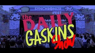 Daily Gaskins Show Synchronize Fest 2017