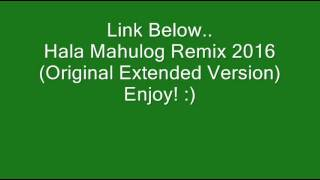 Hala Mahulog Remix 2016 (Official Extended Version)