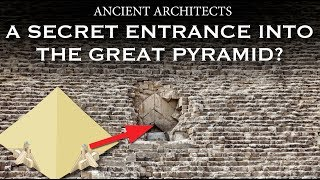 A Secret Entrance Into The Great Pyramid of Egypt? | Ancient Architects