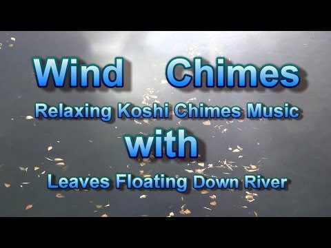 Fall Leaves Flowing Down the River of Life: Koshi Wind Chimes Relaxation Meditation 2 Hours