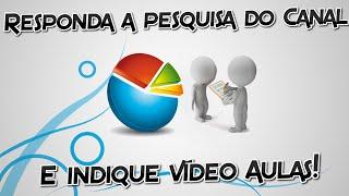 INDIQUE VÍDEOS PARA O CANAL - Responda a pesquisa!