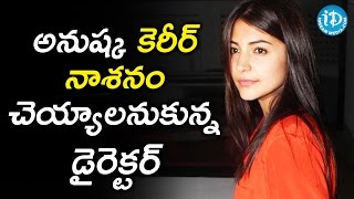 Director Makes Shocking Revelation; Says He Wanted To Destroy Anushka's career - Tollywood Tales