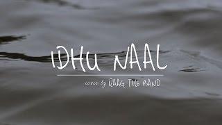 Idhu Naal (Cover) - Raag The Band | Achcham Yenbadhu Madamaiyada