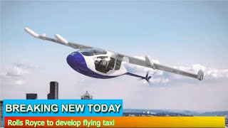 Breaking News - Rolls Royce to develop flying taxi