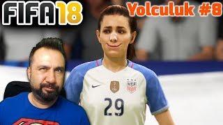 KADINLAR FUTBOLU! | FIFA 18 YOLCULUK #8