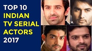 Top 10 Indian TV Serial Actors 2017 | Hindi Serials