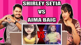 Indian Reaction On  Shirley Setia Vs Aima Baig (INDIA VS PAKISTAN)