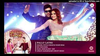 Pallo Latke - Full Audio  song Shaadi Mein Zaroor Aana