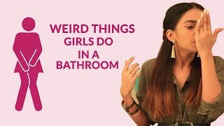 Weird Things Every Girl Does In The Washroom - POPxo Comedy
