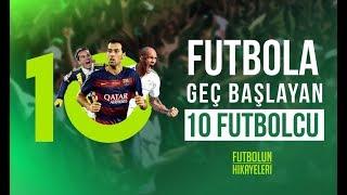 Futbola Geç Başlayan 10 Futbolcu ve Kısa Hikayeleri #Top10