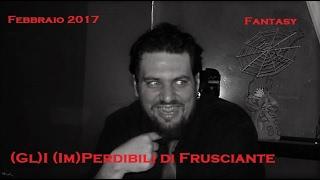 (Gl)I (Im)Perdibili di Frusciante: Fantasy (Febbraio 2017)