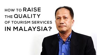 How to raise the quality of tourism services in Malaysia ?