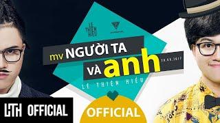 NGƯỜI TA VÀ ANH - LÊ THIỆN HIẾU   MV OFFICIAL