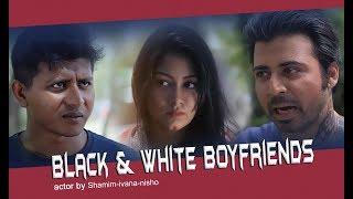 Black & white Boyfriends --(Nisho vs Shamim)