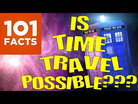 Is Time Travel Possible? 101 Facts