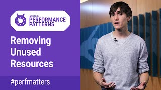 Removing unused resources (Android Performance Patterns Season 4 ep8)
