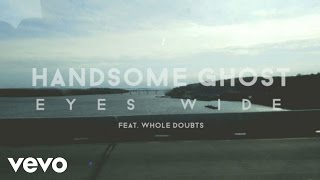 Handsome Ghost - Eyes Wide (Lyric Video) ft. Whole Doubts