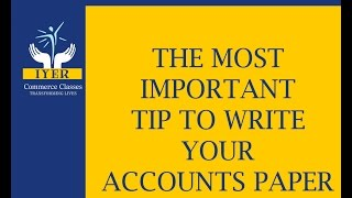 Iyer Sir - Most Important Accounts paper tip - FYJC,SYJC,TYBCom,TYBAF,IPCC,CA Final or CS students