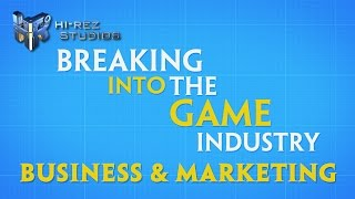 Breaking into the Game Industry: Business & Marketing