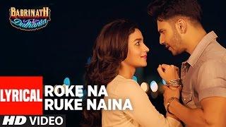 "Roke Na Ruke Naina Lyrical Video | Arijit Singh | Varun, Alia | Amaal Mallik""Badrinath Ki Dulhania"""