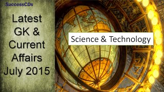 Science and Technology   GK and Current Affairs July 2015