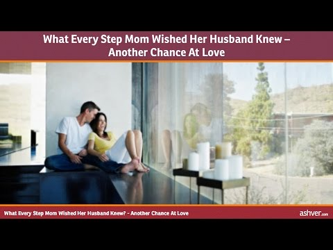 What Every Step Mom Wished Her Husband Knew - Another Chance At Love