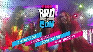 Things You Could Have Done At The FHM BroCon