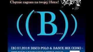 (B) 07.2016 Disco Polo & Dance MiX (EDM) - Set by Dj Bocianus Lipiec 2016