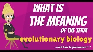 What is EVOLUTIONARY BIOLOGY? What does EVOLUTIONARY BIOLOGY mean?