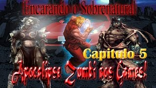 Apocalipse zumbi nos games  parte 5 Ken vs Ryu