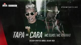 MC ELVIS E MC ROGINHO - TAPA NA CARA - MÚSICA NOVA