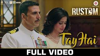 Tay Hai - Full Video | Rustom | Akshay Kumar & Ileana D'cruz | Ankit Tiwari