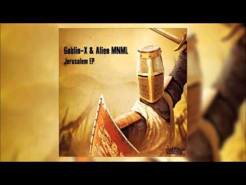 Goblin - X & Alien MNML - Jerusalem (Original Mix)