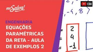 Me Salva! DEP18 - Equações paramétricas da Reta, Aula de Exemplos 2